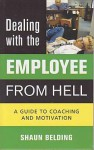 Dealing with the Employee from Hell: A Guide to Coaching and Motivation - Shaun Belding