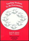 Teaching Students to Be Peacemakers - David W. Johnson, Roger T. Johnson, Edythe Johnson Holubec