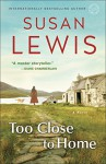 Too Close to Home: A Novel - Susan Lewis