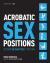 Acrobatic Sex Positions: So Crazy We Dare You to Try Them - Emily Dubberley
