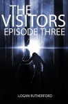 The Visitors: Episode Three (The shocking YA dystopian serial) - Logan Rutherford
