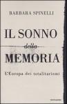 Il sonno della memoria - L'Europa dei totalitarismi - Barbara Spinelli