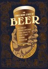 The Comic Book Story of Beer: A Chronicle of the World's Favorite Beverage from 7,000 BC to Today's Craft Brewing Revolution - Aaron McConnell, Jonathan Hennessey, Mike Smith