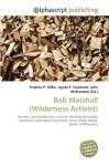 Bob Marshall (Wilderness Activist) - Frederic P. Miller, Agnes F. Vandome, John McBrewster
