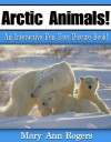 Arctic Animals: An Interactive Fun Fact Picture Book! (Amazing Animal Facts Series) - Mary Ann Rogers