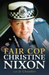 Fair Cop - Christine Nixon, Jo Chandler