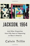 Jackson, 1964: And Other Dispatches from Fifty Years of Reporting on Race in America - Calvin Trillin