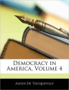Democracy in America, Volume 4 - Alexis de Tocqueville