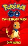 Pokemon Go: The Ultimate Full Guide (Pokemon go, Pokemon go guide, pokemon go game) - Jeff Harris