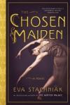 The Chosen Maiden - Eva Stachniak