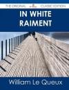 In White Raiment - The Original Classic Edition - William Le Queux