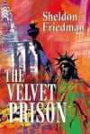 The VELVET PRISON - Sheldon Friedman
