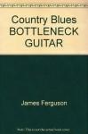 Country Blues Bottleneck Guitar - James Ferguson