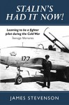Stalin's Had It Now: Learning to be a fighter pilot during the Cold War. Teenage Memories - James Stevenson