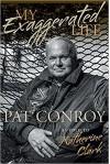 My Exaggerated Life: Pat Conroy - Katherine Clark