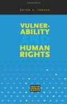 Vulnerability And Human Rights (Essays on Human Rights) - Bryan S. Turner