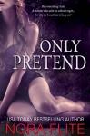 Only Pretend - Nora Flite