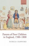 Parents of Poor Children in England, 1580-1800 - Patricia Crawford
