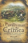 A Cavalryman in the Crimea: The Letters of Temple Godman, 5th Dragoon Guards - Philip Warner