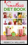 Green Smoothies: Enjoy the delicious green smoothies Healthy Heart, Beauty and Weight lose (Smoothies and Juices Book 2) - Rebecca Williams