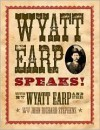 Wyatt Earp Speaks! - John Richard Stephens, Wyatt Earp