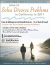 How to Solve Divorce Problems in California in 2011: Managing a Contested Divorce - In or Out of Court - Ed Sherman