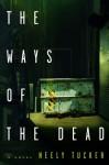 The Ways of the Dead: A Novel - Neely Tucker