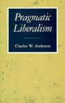 Pragmatic Liberalism - Charles W. Anderson