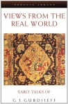 Views from the Real World: Early Talks Moscow Essentuki Tiflis Berlin London Paris NY Chicago as Recollecte - G.I. Gurdjieff