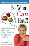 So What Can I Eat?!: How to Make Sense of the New Dietary Guidelines for Americans and Make Them Your Own - Elisa Zied, Ruth Winter