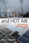 Hard Science and Hot Air: Dissecting the Global Warming Debate - Bruce Elliott Johansen