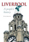 Liverpool: A People S History - Peter Aughton