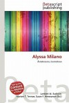 Alyssa Milano - Lambert M. Surhone, Mariam T. Tennoe, Susan F. Henssonow