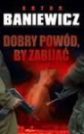 Dobry powód by zabijać - Artur Baniewicz