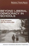 Beyond Liberal Democracy in Schools: The Power of Pluralism - Barbara J. Thayer-Bacon