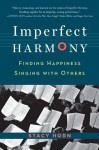 Imperfect Harmony: Finding Happiness Singing with Others - Stacy Horn