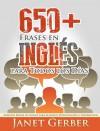 650+ Frases en Inglés para Todos los Días: Aprende Frases en Inglés para Alumnos Principiantes e Intermedios (Spanish Edition) - Janet Gerber