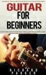 Guitar for Beginners: This Book Will Teach You How to Play Guitar with Easy to Follow Guitar Lessons, Guitar Chords And Guitar Tips (music theory, guitar ... guitar lessons, guitar chords, guitar) - Richard Parker