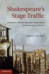 Shakespeare's Stage Traffic: Imitation, Borrowing and Competition in Renaissance Theatre - Janet Clare