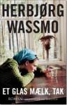 Et glas mælk, tak - Herbjørg Wassmo