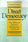 Direct Democracy: The Politics of Initiative, Referendum, and Recall - Thomas E. Cronin