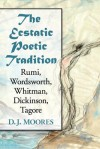 The Ecstatic Poetic Tradition: A Critical Study from the Ancients Through Rumi, Wordsworth, Whitman, Dickinson and Tagore - D.J. Moores