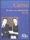 Da dove sto chiamando: Racconti - Raymond Carver