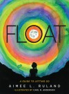 FLOAT: A Guide to Letting Go - Aimee L Ruland