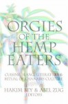 Orgies of the Hemp Eaters: Cuisine, Slang, Literature and Ritual of Cannabis Culture - Hakim Bey
