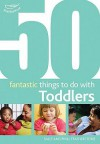 50 Fantastic Things To Do With Toddlers: 16 36 Months - Sally Featherstone, Clare Beswick