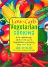 Low-Carb Vegetarian Cooking: 150 Entrees to Make Low-Carb Vegetarian Cooking Easy and Fun - Sue Spitler, Linda R. Yoakam