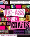 The Big-Ass Book of Crafts - Mark Montano, Auxy Espinoza