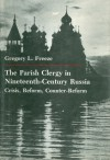 The Parish Clergy in Nineteenth-Century Russia - Gregory L. Freeze