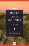 Metes and Bounds: A Novel - Jay Quinn